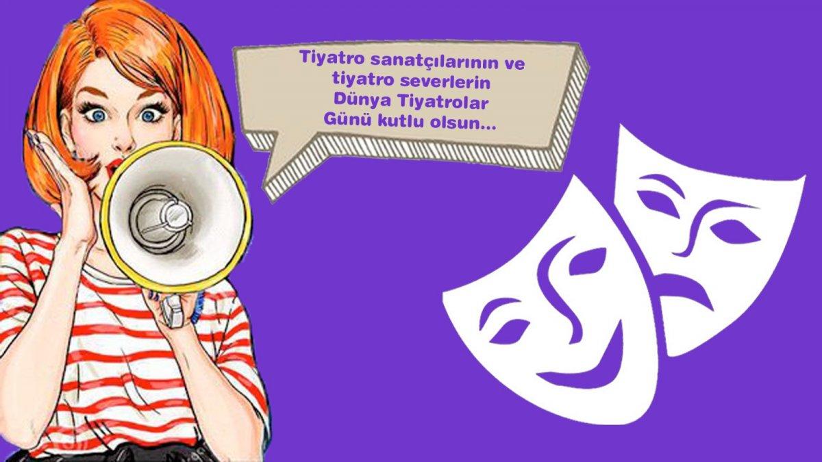 Tiyatro emekçileri ve tiyatro severlerin dünya tiyatrolar günü kutlu olsun