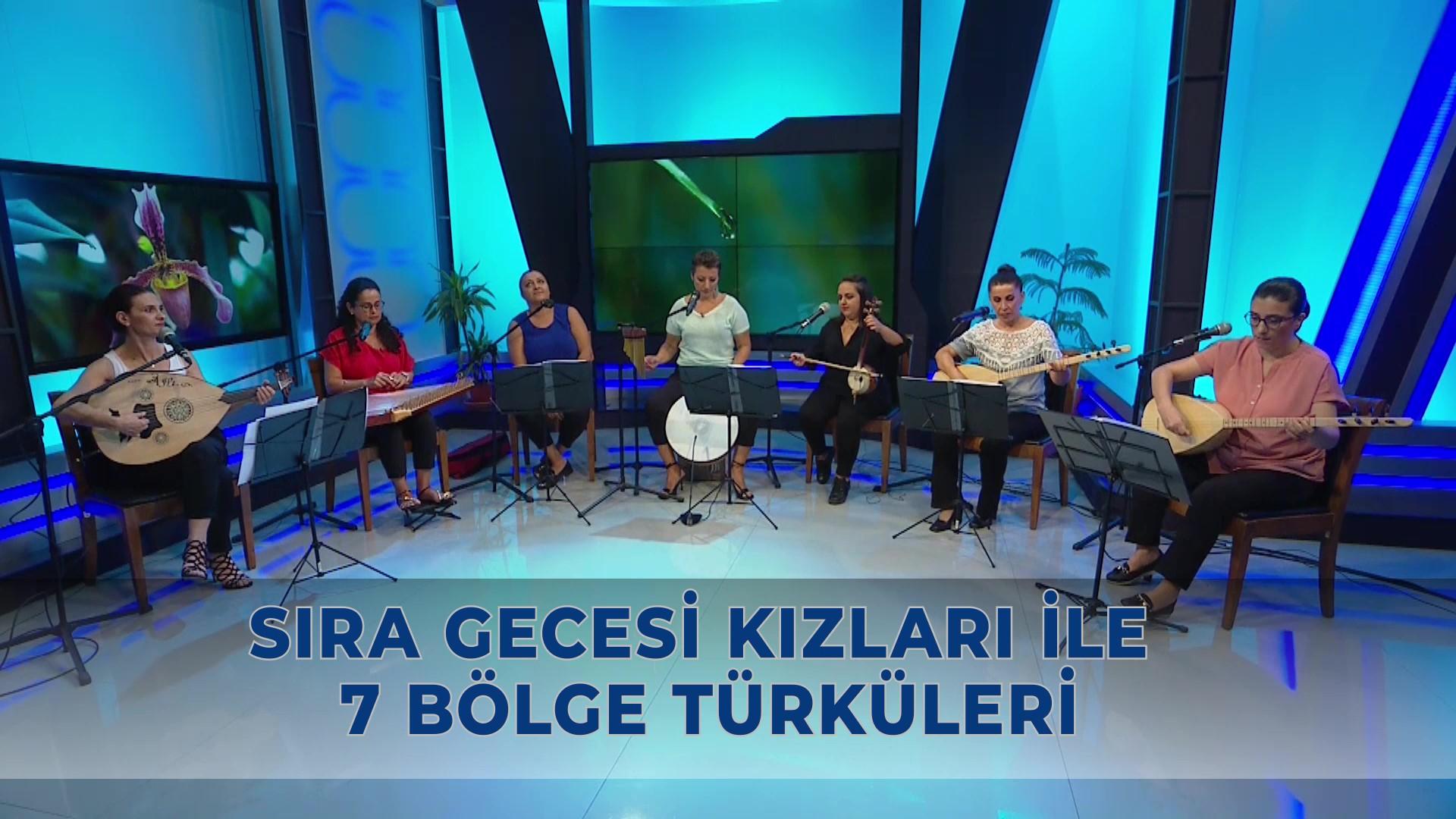 Sıra Gecesi Kızları ile 7 Bölge Türküleri